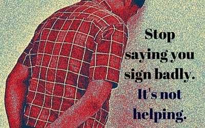 Stop saying you sign badly